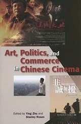 Art, Politics, and Commerce in Chinese Cinema | Ying Zhu |