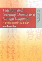 Teaching and Learning Chinese as a Foreign Language - A Pedagogical Grammar | Janet Zhiqun Xing |