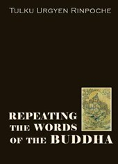Repeating the Words of the Buddha | Tulku Urgyen Rinpoche |