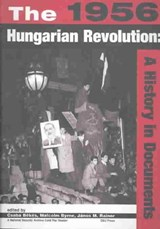 The 1956 Hungarian Revolution | Csaba Bekes |