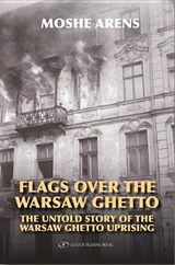 Flags over the Warsaw Ghetto | Moshe Arens |
