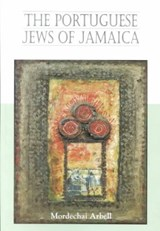 The Portuguese Jews of Jamaica | Mordechai Arbell |