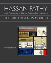 Hassan Fathy and Continuity in Islamic Arts and Architecture | Ahmad Hamid |