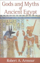 Gods and Myths of Ancient Egypt | Robert A. Armour |
