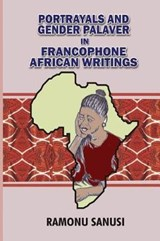 Portrayals and Gender Palaver in Francophone African Writings | Ramonu Sanusi |