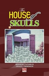 The House of Skulls | Ejituwu, Nkparom C. ; Okoroafor, Stanley I. |