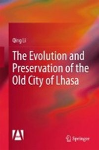 The Evolution and Preservation of the Old City of Lhasa   Qing Li  