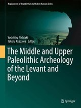 The Middle and Upper Paleolithic Archeology of the Levant and Beyond | auteur onbekend |
