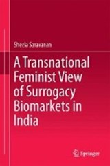 A Transnational Feminist View of Surrogacy Biomarkets in India | Sheela Saravanan |