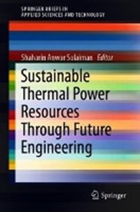 Sustainable Thermal Power Resources Through Future Engineering | Shaharin Anwar Sulaiman |