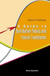 Guide To Distribution Theory And Fourier Transforms, A | Robert S Strichartz |