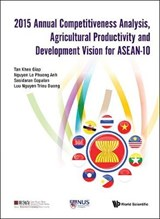 2015 Annual Competitiveness Analysis, Agricultural Productivity and Development Vision for ASEAN-10 | Khee Giap Tan |