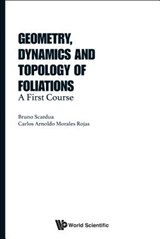 Geometry, Dynamics and Topology of Foliations | Scardua, Bruno ; Rojas, Carlos Arnoldo Morales |
