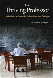 Thriving Professor, The: A Guide To A Career In Universities And Colleges