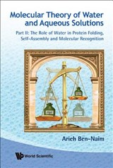 Molecular Theory of Water and Aqueous Solutions | Arieh Ben-Naim |