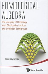 Homological Algebra: The Interplay Of Homology With Distributive Lattices And Orthodox Semigroups | Marco Grandis |