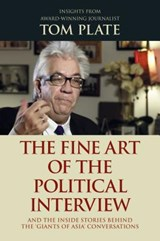 The Fine Art of the Political Interview | Tom Plate |