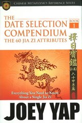 The Date Selection Compendium - The 60 Jia Zi Attributes | Yap Joey |