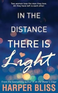 In the Distance There Is Light | Harper Bliss |