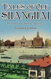 Tales of Old Shanghai | Graham Earnshaw |