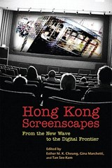 Hong Kong Screenscapes - From the New Wave to the Digital Frontier | Esther M. K. Cheung |