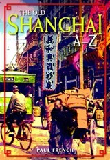 The Old Shanghai A-Z | Paul French |