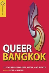 Queer Bangkok - 21st Century Markets, Media, and Rights