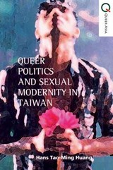 Queer Politics and Sexual Modernity in Taiwan | Hans Tao-ming Huang |