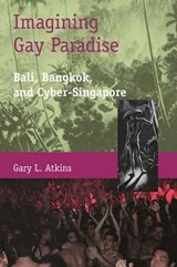 Imagining Gay Paradise - Bali, Bangkok, and Cyber-Singapore | Gary Atkins |