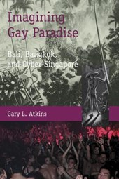 Imagining Gay Paradise - Bali, Bangkok, and Cyber-Singapore