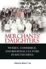 Merchants' Daughters - Women, Commerce and Regional Culture in South China | Helen Siu |