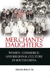 Merchants' Daughters - Women, Commerce and Regional Culture in South China