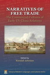 Narratives of Free Trade - The Commercial Cultures  of Early US-China Relations | Kendall Johnson |