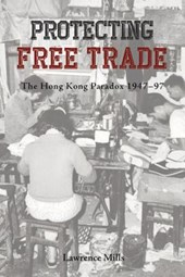 Protecting Free Trade - The Hong Kong Paradox, 1947-1997