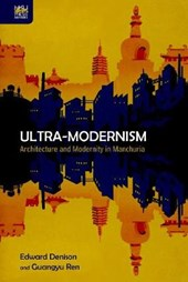 Ultra-Modernism - Architecture and Modernity in Manchuria