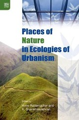 Places of Nature in Ecologies of Urbanism | Anne Rademacher |