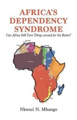 Africa's Dependency Syndrome | Nkwazi N. Mhango |