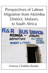 Perspectives of Labour Migration from Mzimba District, Malawi, to South Africa | Harvey Chidoba Banda |