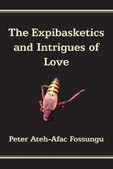 The Expibasketics and Intrigues of Love | Peter Ateh-afac Fossungu |