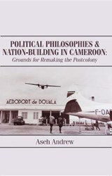 Political Philosophies and Nation-building in Cameroon | Aseh Andrew |