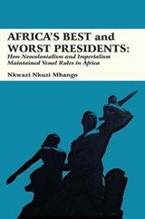 Africa's Best and Worst Presidents | Nkwazi Nkuzi Mhango |