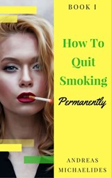 The Best Way To Stop Smoking Permanently  My Quit Smoking Story – Book One | Andreas Michaelides |