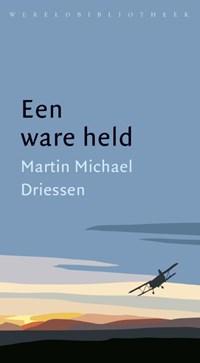 Een ware held   Martin Michaël Driessen  