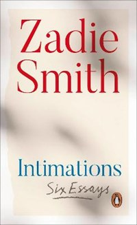 Intimations: six essays | Zadie Smith |