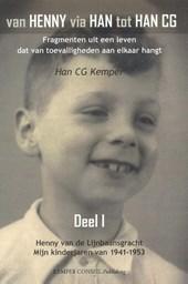 Van Henny via Han tot Han C.G. I Henny van de Lijnbaansgracht - Mijn kinderjaren van 1941-1953
