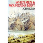 John Keay - When men & mountains meet