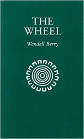 Wendell Berry - The Wheel
