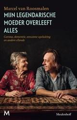Mijn legendarische moeder overleeft alles | Marcel van Roosmalen | 9789029092418