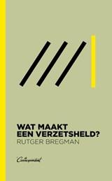 Wat maakt een verzetsheld? | Rutger Bregman | 9789083117645