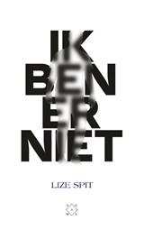 Ik ben er niet | Lize Spit | 9789493168718
